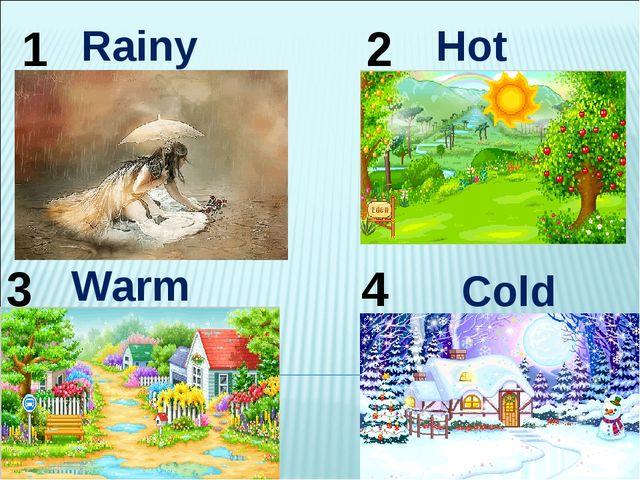 Cold 1 2 3 4 Warm Rainy Hot