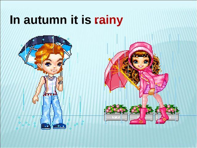 In autumn it is … rainy