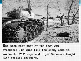 But soon most part of the town was evacuated .In June 1942 the enemy came to