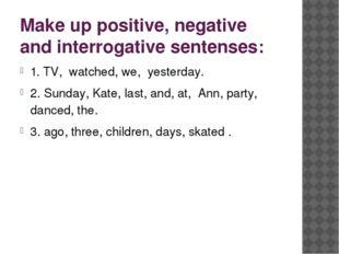 Make up positive, negative and interrogative sentenses: 1. TV, watched, we, y