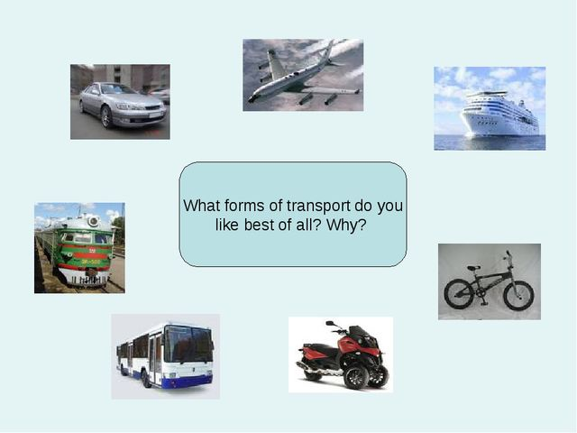 What forms of transport do you like best of all? Why?