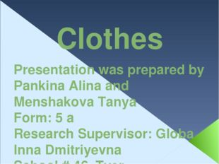 Clothes Presentation was prepared by Pankina Alina and Menshakova Tanya Form: