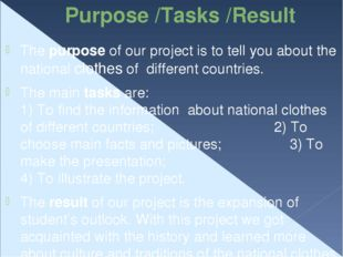 Purpose /Tasks /Result The purpose of our project is to tell you about the na