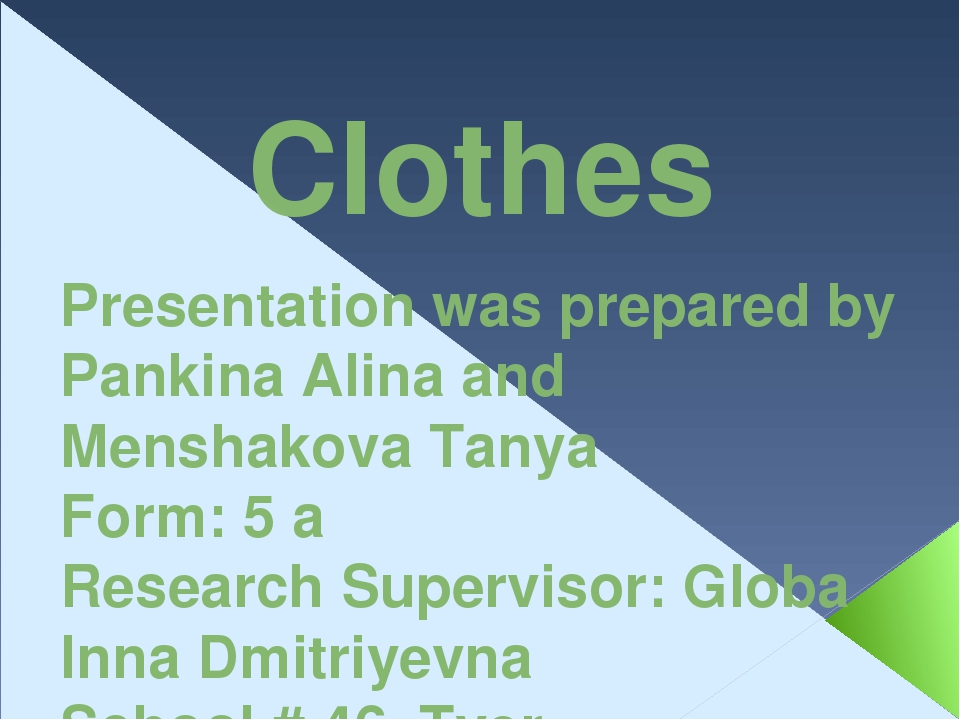 Clothes Presentation was prepared by Pankina Alina and Menshakova Tanya Form:...