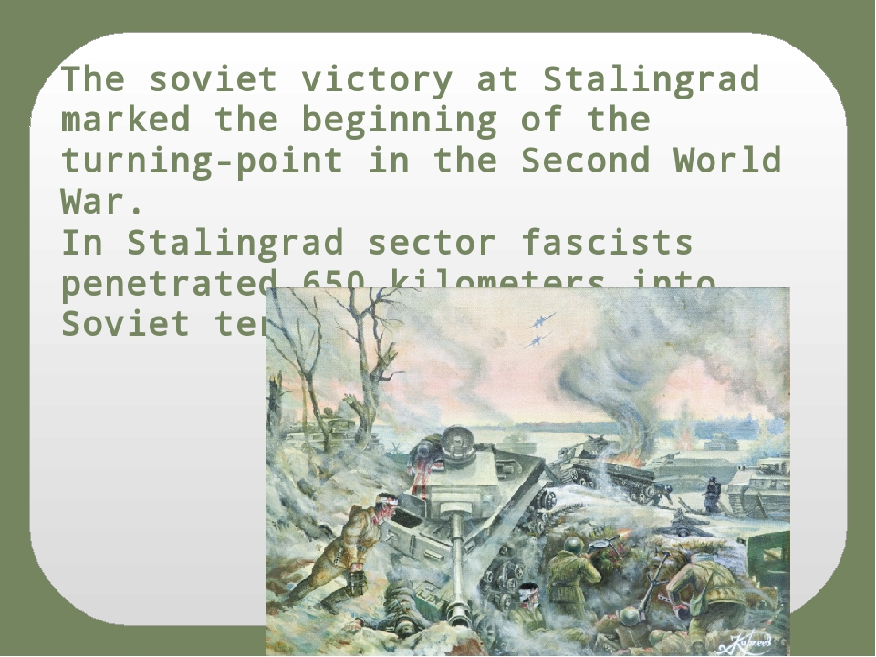 The soviet victory at Stalingrad marked the beginning of the turning-point in...