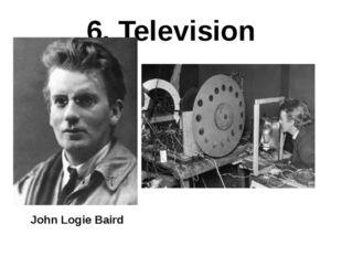 6. Television John Logie Baird
