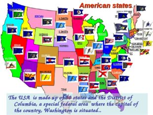 The USA is made up of 50 states and the District of Columbia, a special fede