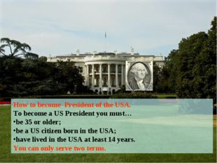 How to become President of the USA. To become a US President you must… be 35