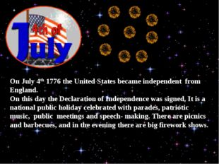On July 4th 1776 the United States became independent from England. On this d