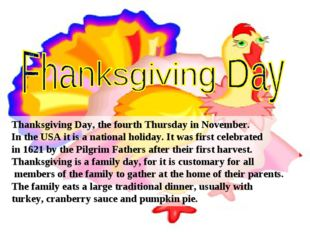 Thanksgiving Day, the fourth Thursday in November. In the USA it is a nationa
