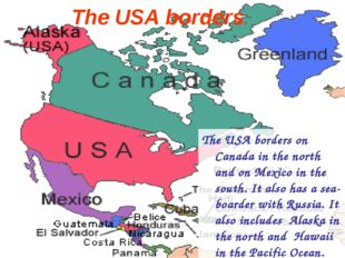 The USA borders on Canada in the north and on Mexico in the south. It also ha