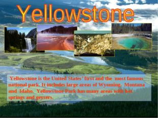 Yellowstone is the United States' first and the most famous national park. I