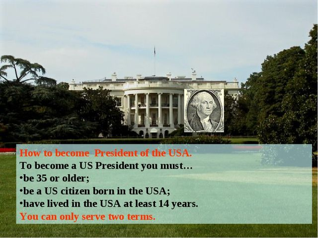 How to become President of the USA. To become a US President you must… be 35...