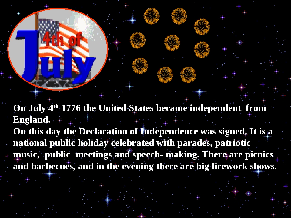 On July 4th 1776 the United States became independent from England. On this d...