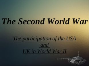 The Second World War The participation of the USA and UK in World War II