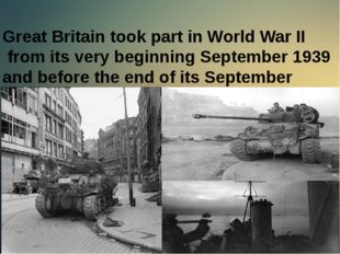 Great Britain took part in World War II from its very beginning September 193