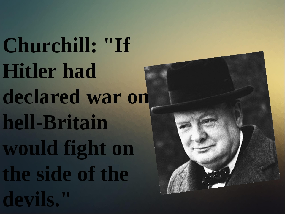 """Churchill: """"If Hitler had declared war on hell-Britain would fight on the si..."""