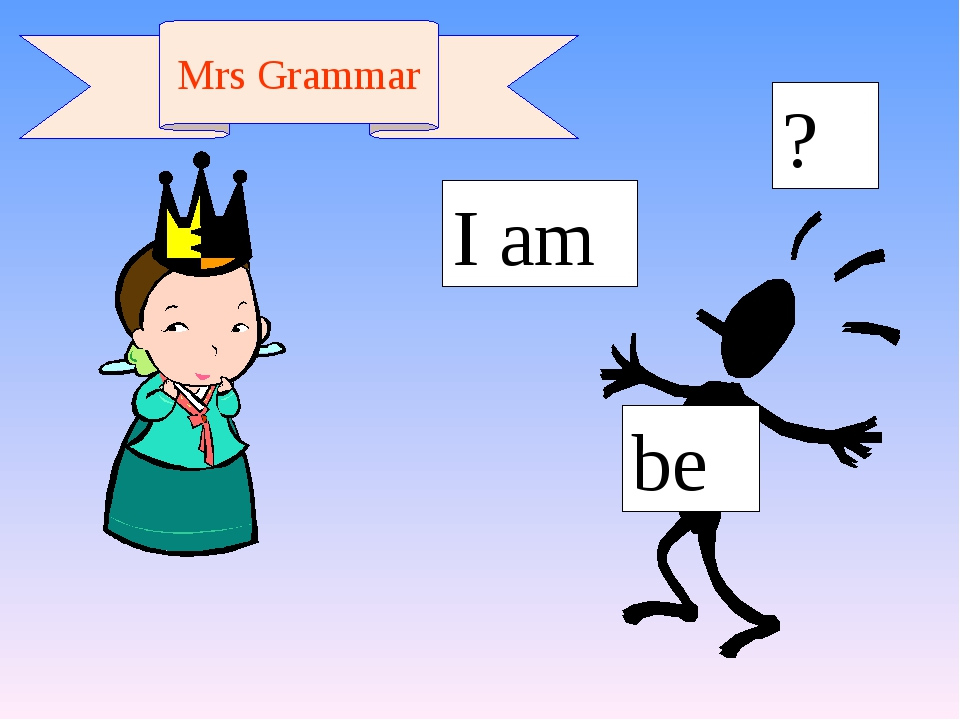 be I am ? Mrs Grammar