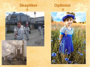 Skeptiker Optimist ? ?