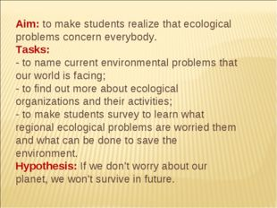 Aim: to make students realize that ecological problems concern everybody. Tas
