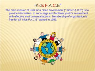 """""""Kids F.A.C.E"""" The main mission of Kids for a clean environment ("""" Kids F.A.C"""