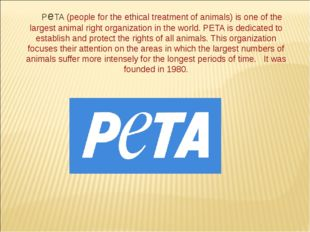 PeTA (people for the ethical treatment of animals) is one of the largest anim