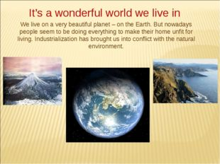 It's a wonderful world we live in We live on a very beautiful planet – on the