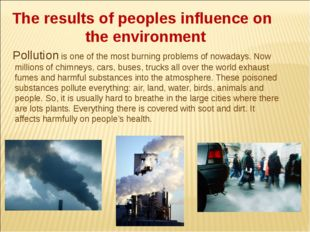 The results of peoples influence on the environment Pollution is one of the m