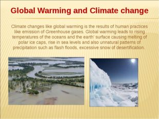 Global Warming and Climate change Climate changes like global warming is the