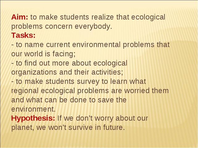 Aim: to make students realize that ecological problems concern everybody. Tas...