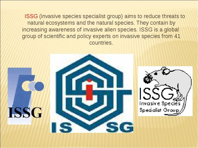 ISSG (invasive species specialist group) aims to reduce threats to natural e...