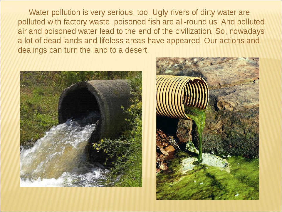 Water pollution is very serious, too. Ugly rivers of dirty water are polluted...