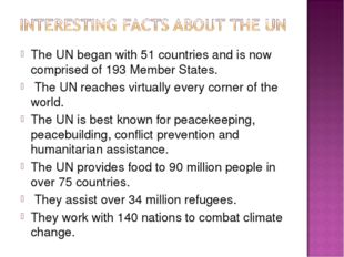 The UN began with 51 countries and is now comprised of 193 Member States. The