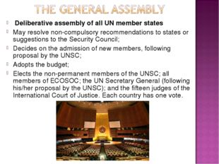 Deliberative assembly of all UN member states May resolve non-compulsory rec
