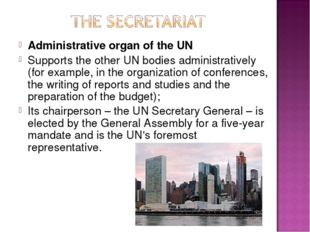Administrative organ of the UN Supports the other UN bodies administratively