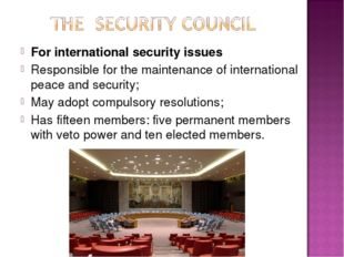 For international security issues Responsible for the maintenance of internat