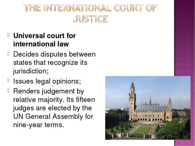 Universal court for international law Decides disputes between states that re...