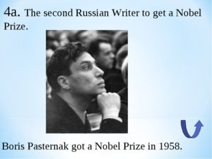 4a. The second Russian Writer to get a Nobel Prize. Boris Pasternak got a Nob