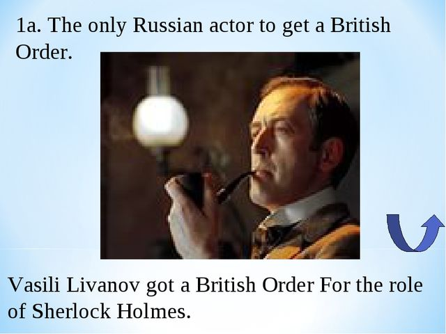 1a. The only Russian actor to get a British Order. Vasili Livanov got a Briti...