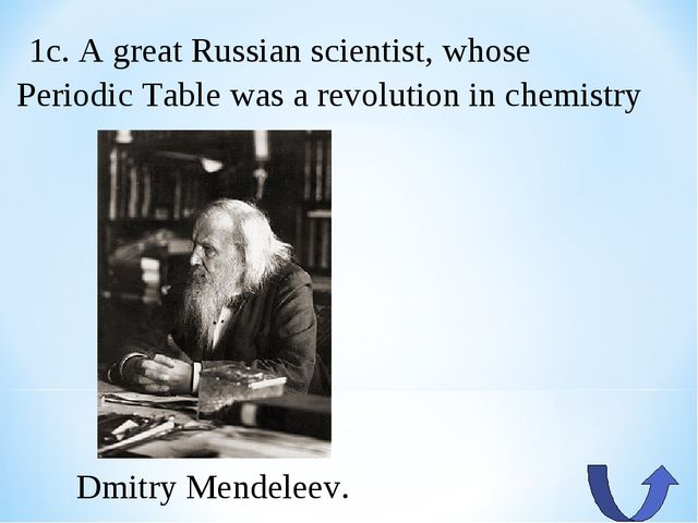 1c. A great Russian scientist, whose Periodic Table was a revolution in chem...