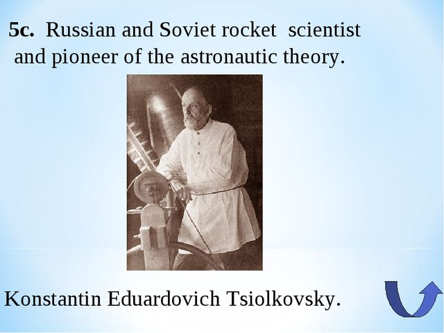 5c.  Russian and Soviet rocket  scientist and pioneer of the astronautic theo...