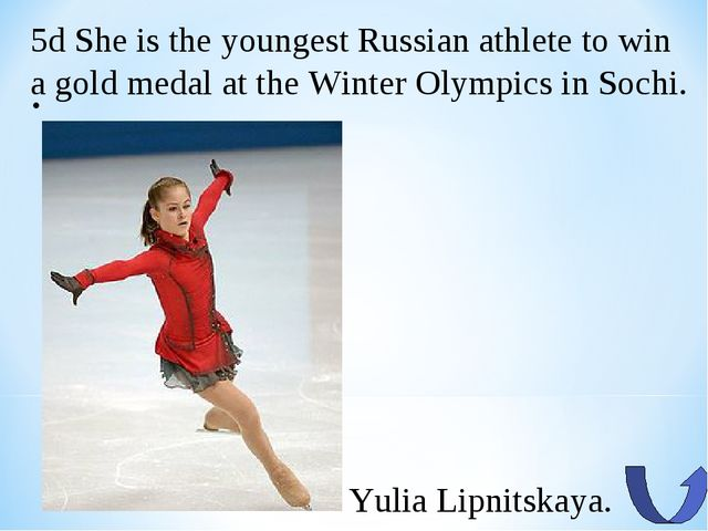 . Yulia Lipnitskaya. 5d She is the youngest Russian athlete to win a gold med...