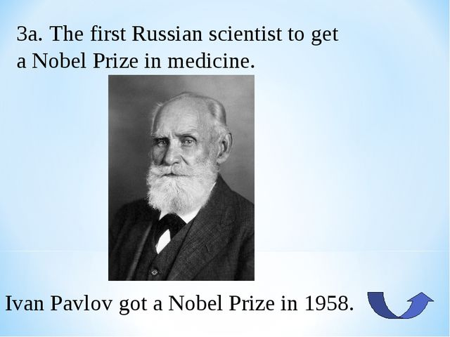 3a. The first Russian scientist to get a Nobel Prize in medicine. Ivan Pavlov...