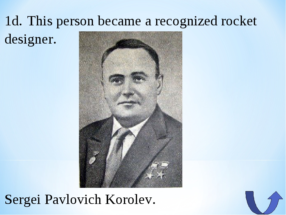 1d. This person became a recognized rocket designer. Sergei Pavlovich Korolev.