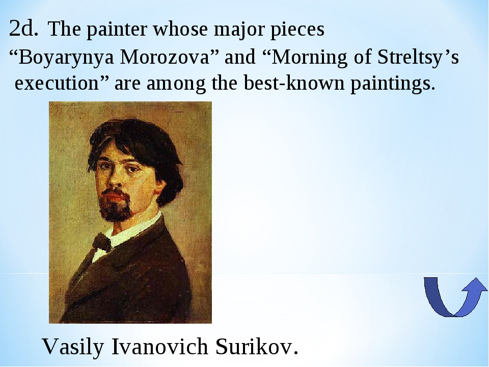 "2d. The painter whose major pieces ""Boyarynya Morozova"" and ""Morning of Strel..."