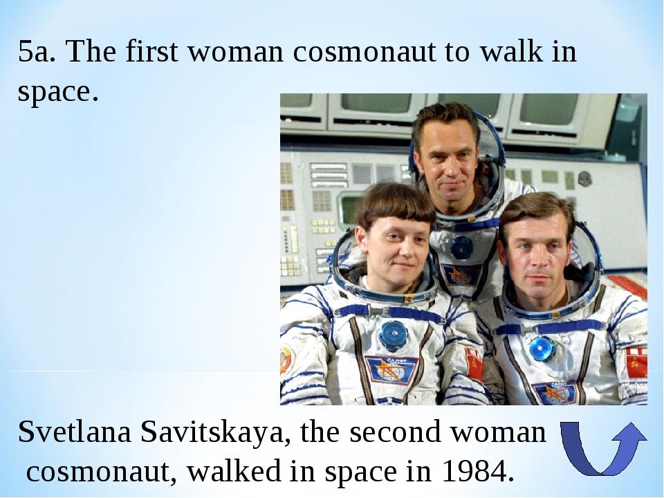5a. The first woman cosmonaut to walk in space. Svetlana Savitskaya, the seco...
