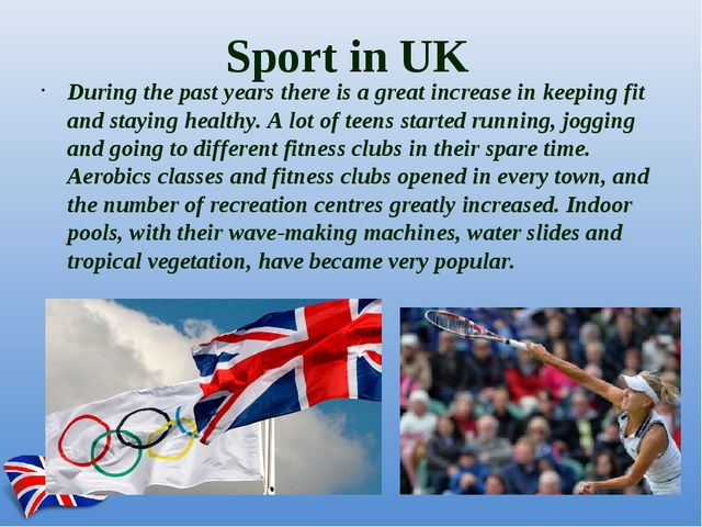 Sport in UK During the past years there is a great increase in keeping fit an...