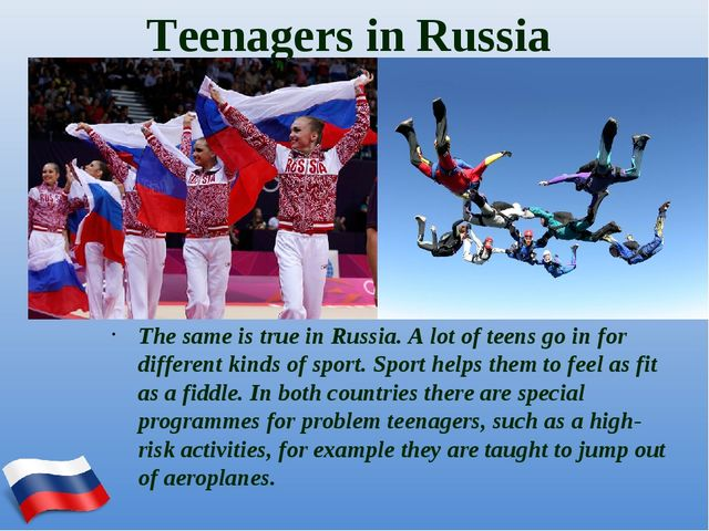 Teenagers in Russia The same is true in Russia. A lot of teens go in for diff...