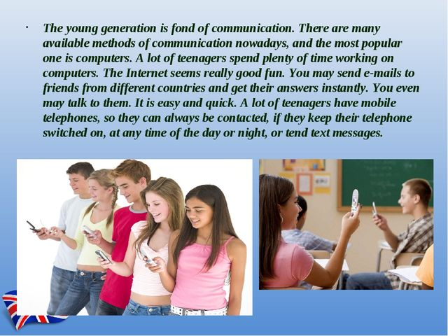 The young generation is fond of communication. There are many available metho...