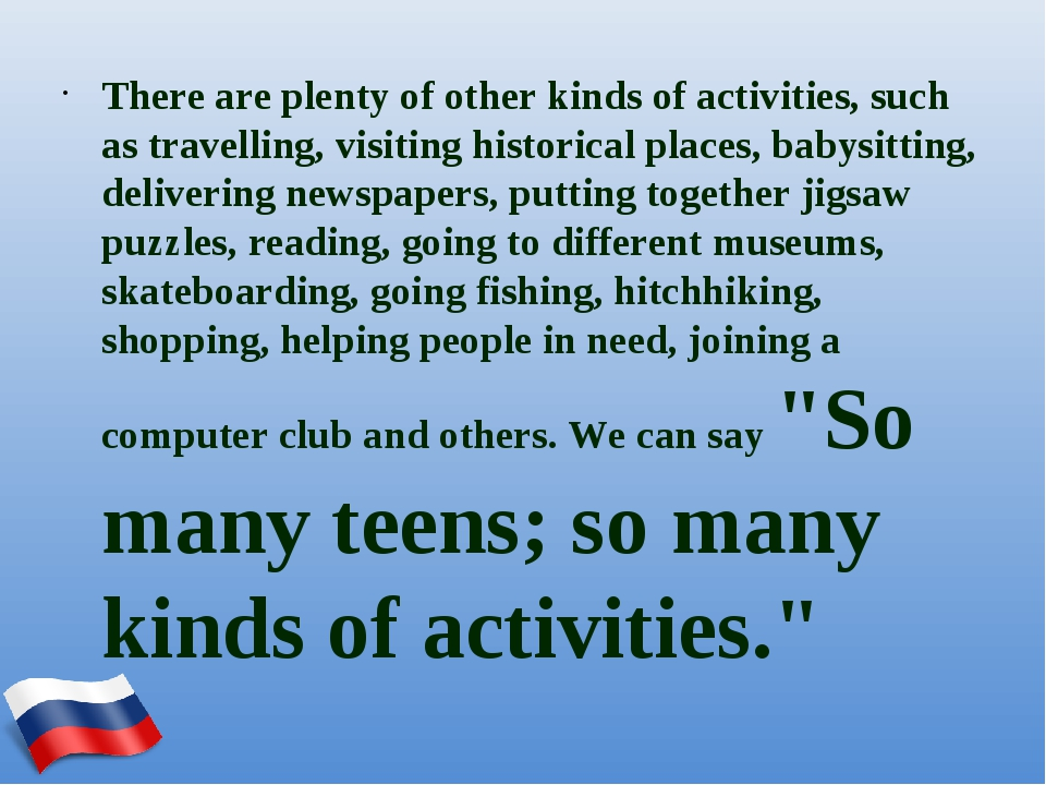 There are plenty of other kinds of activities, such as travelling, visiting h...